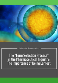 "The ""Form Selection Process"" in the Pharmaceutical Industry: The Importance of Being Earnest"